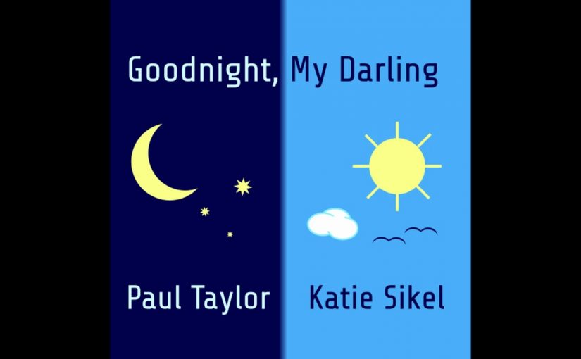 Paul Taylor + Katie Sikel – Goodnight, My Darling