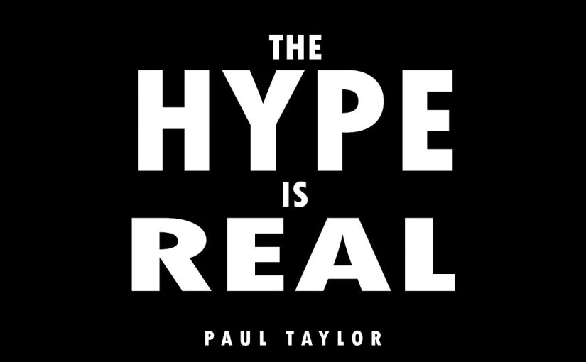 Paul Taylor – The Hype Is Real